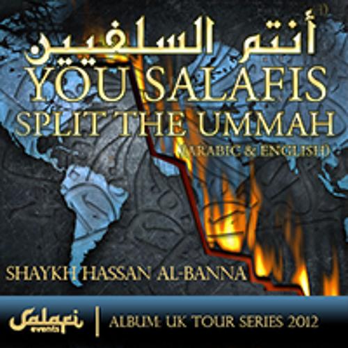 You Salafis Split the Ummah