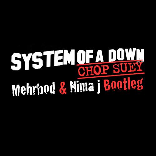 Mehrbod & Nima J - Chop Suey (Bootleg Preview)