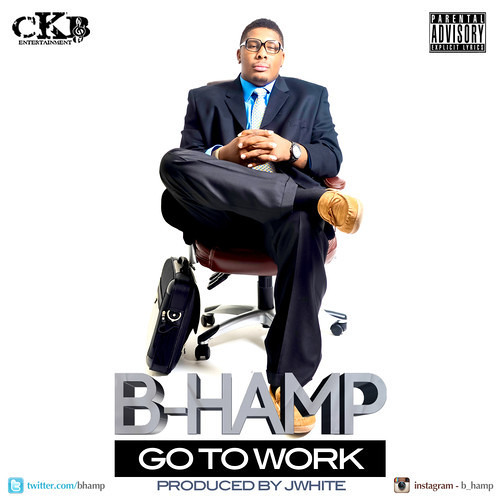 B-HAMP Go to work (PRODUCED BY jWHITE DID IT!!!)