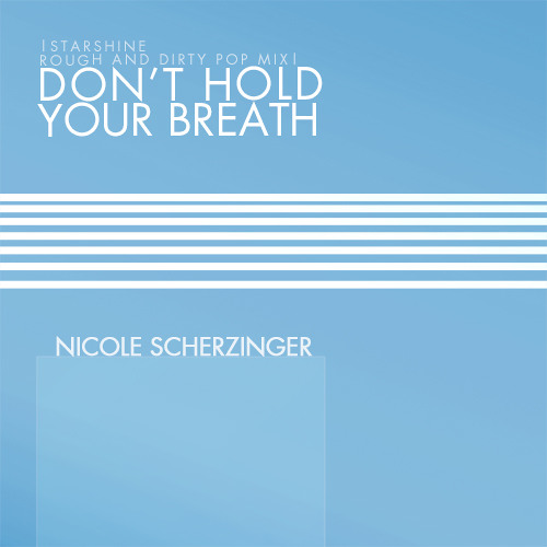 Nicole Scherzinger Don't Hold Your Breath (Starshine Rough and Dirty Pop mix)