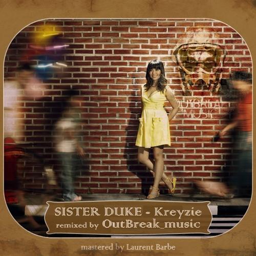 Sister Duke - Kreyzie (OutBreak_Music RMX) - mastered by Laurent Barbe.
