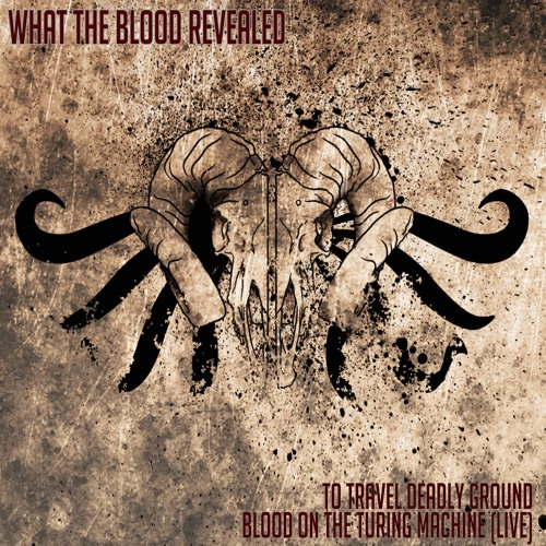 What The Blood Revealed - To Travel Deadly Ground single