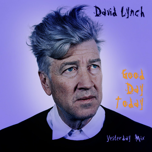 "David Lynch ""Good Day Today"" (Yesterday Mix by King FM)"