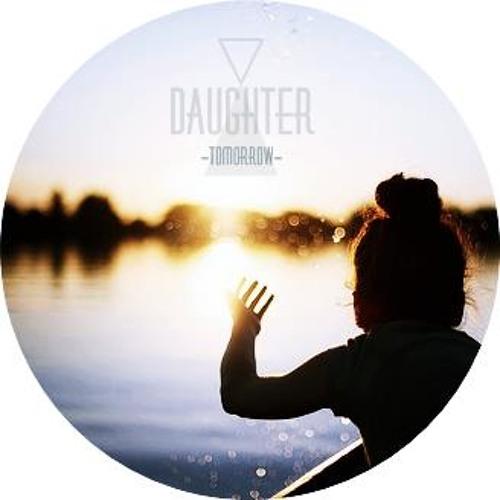 Daughter - Tomorrow [Electrohertz~ lovely Edit]