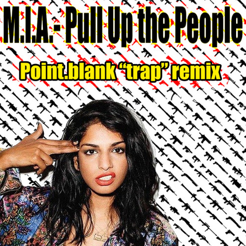 "M.I.A. - Pull up the people (Point.blank unofficial ""Trap"" remix) FREE DOWNLOAD !!"