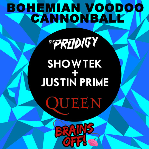 Queen vs. The Prodigy vs. Showtek & Justin Prime - Bohemian Voodoo Cannonball (Brains Off! MashUp)