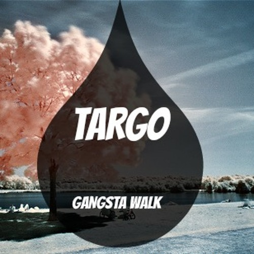TARGO - Gangsta Walk  (Free Download)