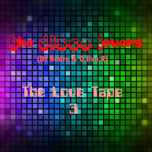 THE LOVE TAPE 3 - The Disco Lovers (O.live.R & DJ Badre)
