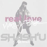 Mary J Blige - Real Love (SHASH'U Remix)