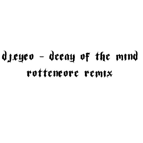 Dj.Cyco - Decay Of The Mind (Rottencore Remix)