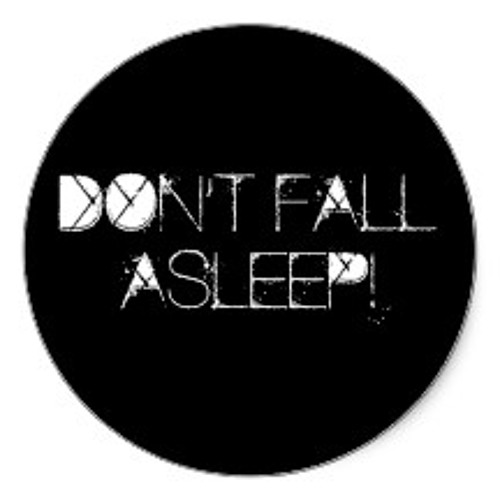 Dont Fall Asleep