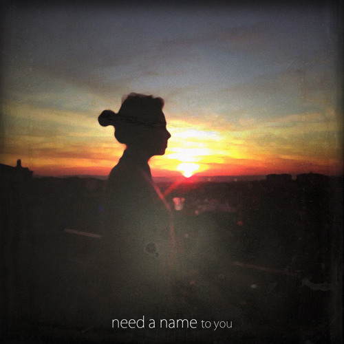 Need a Name - To You