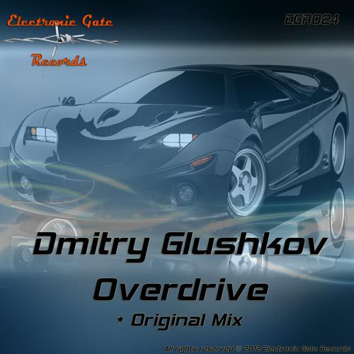 Dmitry Glushkov - Overdrive - Out Now!