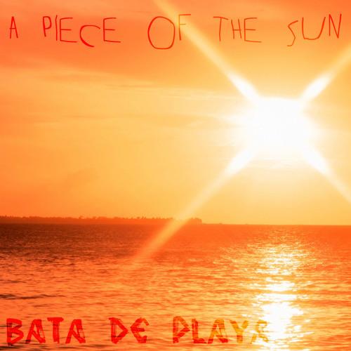 Bata de Playa - A Piece of the Sun (Re-Mastered Radio Edit)