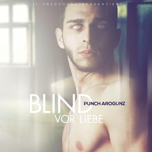 Punch Arogunz - Blind vor Liebe (Lovesong für SSE)
