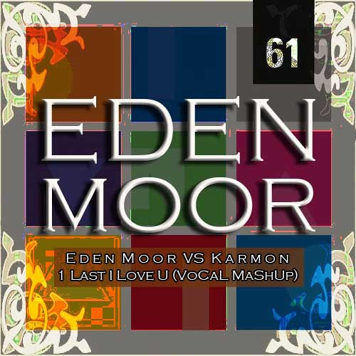 Eden Moor VS Karmon - 1 Last I Love U (VoCaL MaShUp) [FREE DOWNLOAD]
