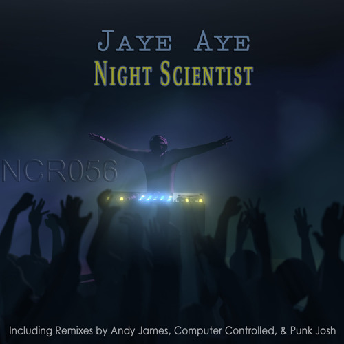 NCR056.3_Jaye Aye_Night Scientist (Computer Controlled Remix) 124bpm_PREVIEW_Released Feb 26 2013