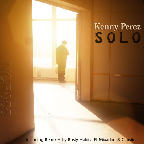 NCR055.2_Kenny Perez_Solo (Rusty Habitz Remix) 128bpm_PREVIEW_Released Feb 19 2013