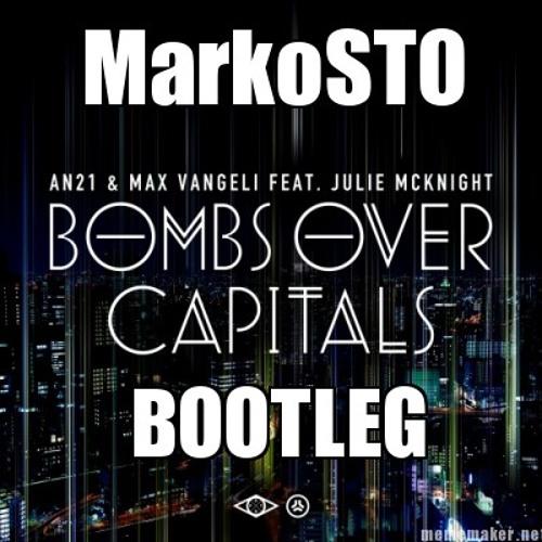 An21 & Max Vangeli feat. Julie McKnight - Bombs Over Capitals (MarkoSTO Bootleg)[PREVIEW]]