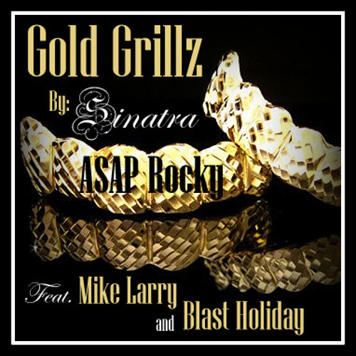 """""""Gold Grillz"""" by Sinatra,Mike Larry,Blast Holiday, ASAP ROCKY (DOWNLOAD FREE)"""