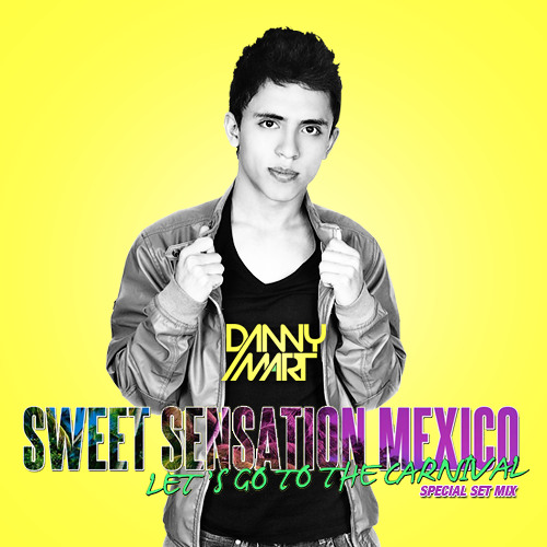 DANNY MART - Special Set Mix. Sweet Sensation Mexico (Carnival Edition)