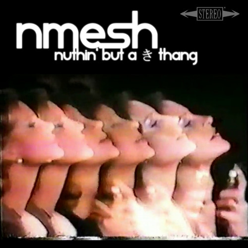 Nmesh - Nuthin' But A き Thang
