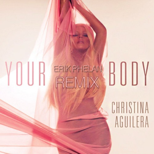 Christina Aguilera - Your body (Erik Phelan Remix)