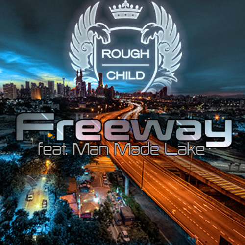 Rough Child - Freeway (Feat. Man Made Lake) [FREE DL]