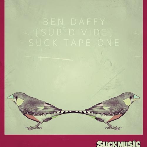 DJ MIX // Ben Daffy [Subdivide] Suck Tape
