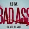 Kid ink (bad ass) Remix ft meek mill & wale