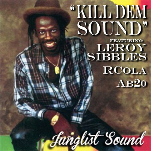 """Kill Dem Sound"" feat. Leroy Sibbles - RCola (JUNGLIST SOUND)"
