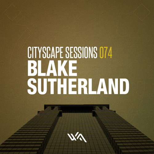 Cityscape Sessions 074: Blake Sutherland