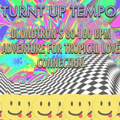 ☯TURNT UP TEMPO☯  - The 80-160 bpm adventure promo for Tropical Love Connection