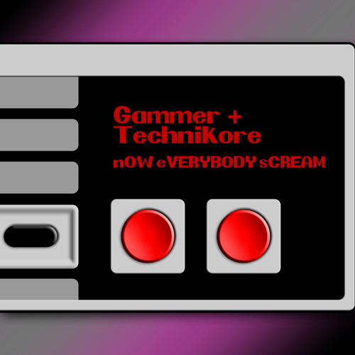 Gammer & Technikore - nOW eVERYBODY sCREAM