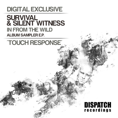 Survival & Silent Witness - Touch Response [Sampler EP Digital exclusive] - Dispatch (CLIP) OUT NOW