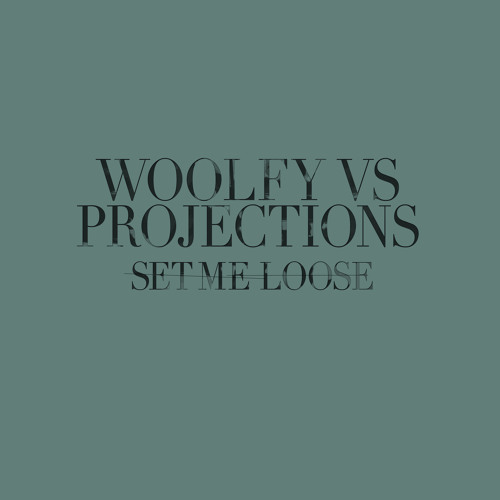 "Woolfy Vs. Projections "" Set Me Loose "" LEXX/El_TXEF_A/THE DRIFTER RMXS"