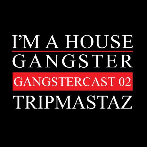 TRIPMASTAZ | GANGSTERCAST 02