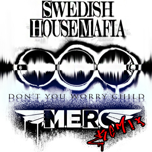 Swedish House Mafia - Don't You Worry Child (M.E.R.C Remix)