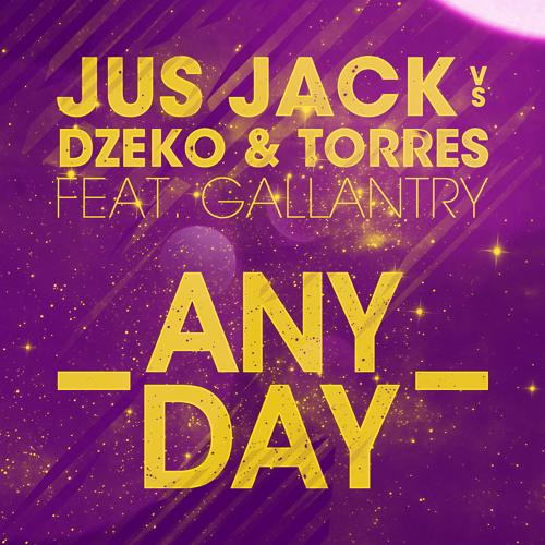 Jus Jack vs Dzeko & Torres Feat Gallantry - Any Day (Original Mix) *MYNC World Exclusive*