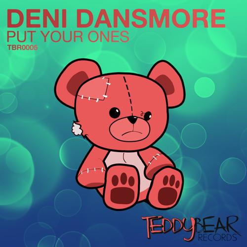 Deni Dansmore - Put Your Ones [TeddyBear Records]