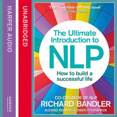 The Ultimate Introduction To NLP by Richard Bandler and Owen Fitzpatrick, read by Owen Fitzpatrick