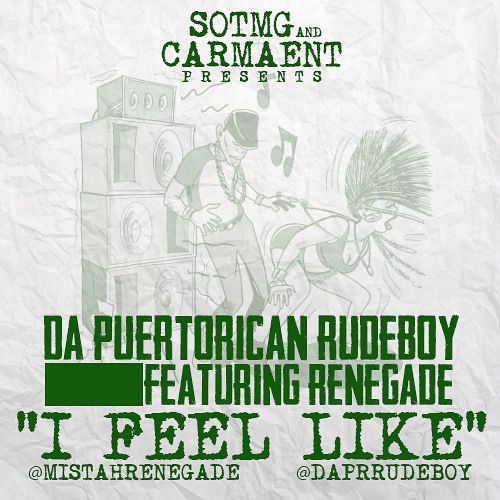 I FEEL LIKE - Da PuertoRican RudeBoy Ft Renegade