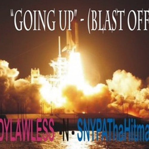 """GOING UP""- (BLAST OFF)"