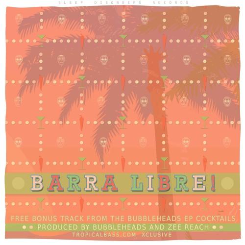 BubbleHeads x Zee Reach - Barra Libre (Open Bar Anthem) Free Bonus Xclusive TropicalBass.com