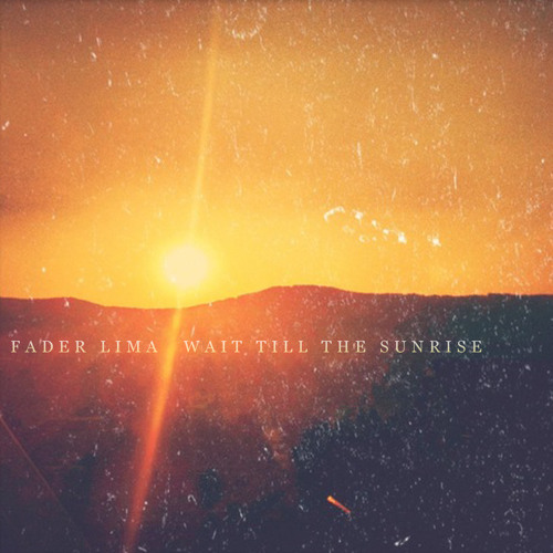 Fader Lima - Wait Til The Sunrise