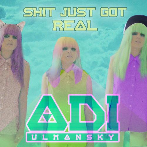Adi Ulmansky 'Shit Just Got Real' The Mixtape