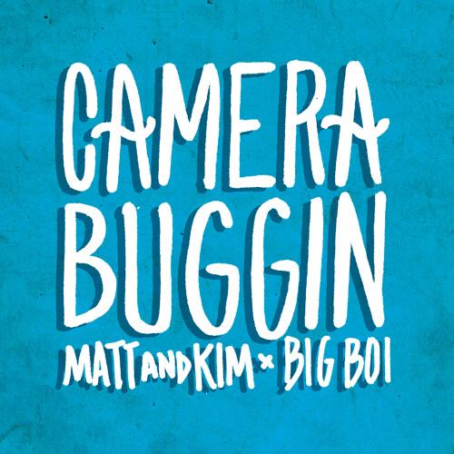 CameraBuggin (Matt & Kim x Big Boi mashup)