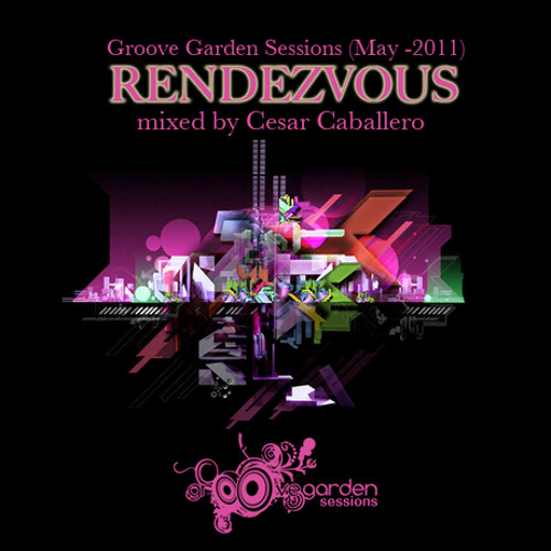 Cesar Caballero - Groove Garden Sessions - Rendezvous - Episode 016 - May 2011