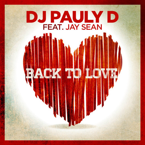 Back to Love - DJ Pauly D feat. Jay Sean