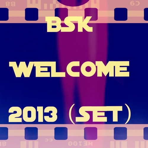 BSK - Welcome 2013 (SET)